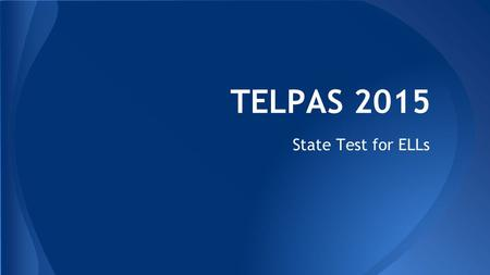 TELPAS 2015 State Test for ELLs. New ELL Specialist: Tamara Burson On Campus from 12:15 – 4:15 Office is in the library   Ext:
