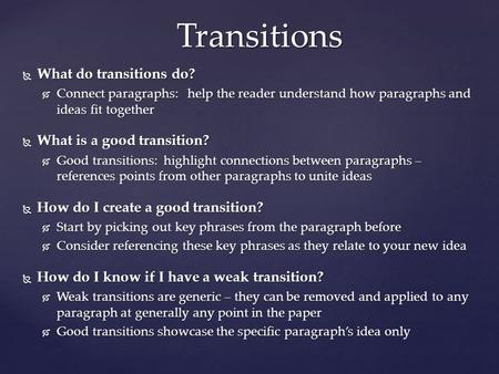  What do transitions do?  Connect paragraphs: help the reader understand how paragraphs and ideas fit together  What is a good transition?  Good transitions: