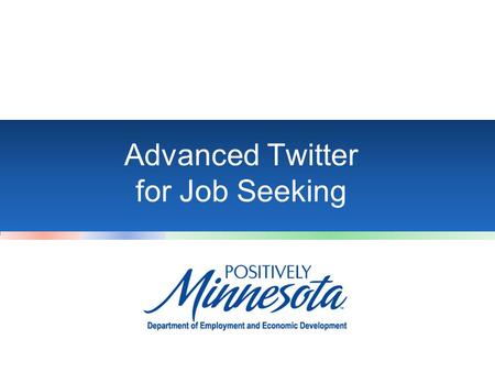 Advanced Twitter for Job Seeking. Introduction Why Twitter? –Thousands of jobs posted there daily –Job seekers don't have to register or post a resume.
