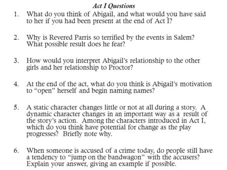 Act I Questions What do you think of Abigail, and what would you have said to her if you had been present at the end of Act I? Why is Revered Parris so.