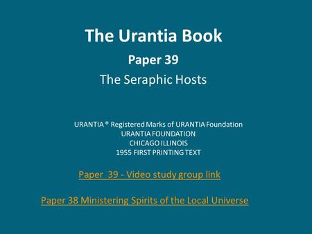 The Urantia Book Paper 39 The Seraphic Hosts Paper 39 - Video study group link Paper 38 Ministering Spirits of the Local Universe.