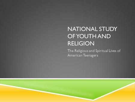 NATIONAL STUDY OF YOUTH AND RELIGION The Religious and Spiritual Lives of American Teenagers.