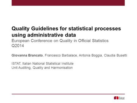 Quality Guidelines for statistical processes using administrative data European Conference on Quality in Official Statistics Q2014 Giovanna Brancato, Francesco.