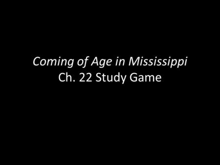 Coming of Age in Mississippi Ch. 22 Study Game. Annie Mae What has Essie Mae changed her name to by the beginning of this chapter?