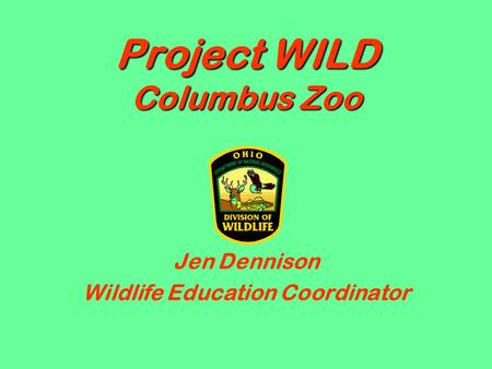 Project WILD Columbus Zoo Jen Dennison Wildlife Education Coordinator.