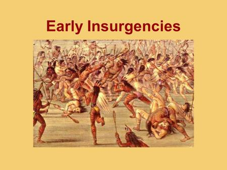 Early Insurgencies. Questions to consider What did you learn from Jones that was omitted from your earlier education about this period of history? In.
