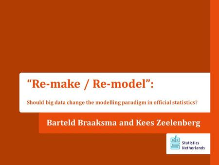 "Barteld Braaksma and Kees Zeelenberg ""Re-make / Re-model"": Should big data change the modelling paradigm in official statistics?"