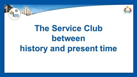 The Service Club between history and present time.