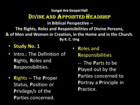 Sungai Ara Gospel Hall D IVINE AND A PPOINTED H EADSHIP in Biblical Perspective – The Rights, Roles and Responsibilities of Divine Persons, & of Men and.