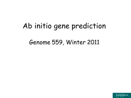 Ab initio gene prediction Genome 559, Winter 2011.
