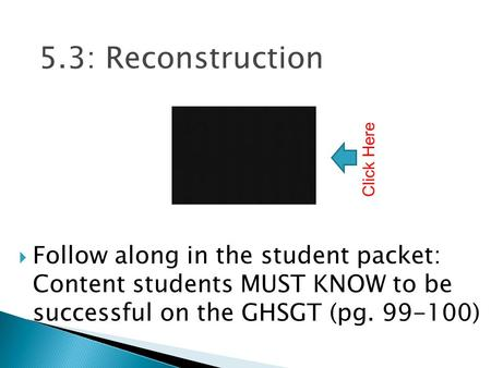 5.3: Reconstruction  Follow along in the student packet: Content students MUST KNOW to be successful on the GHSGT (pg. 99-100) Click Here.