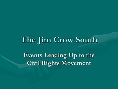 The Jim Crow South Events Leading Up to the Civil Rights Movement.