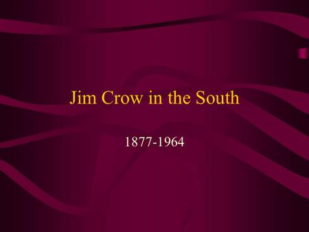 Jim Crow in the South 1877-1964. How did we get to Jim Crow? After the Civil War, all slaves were freed. The period of Reconstruction, when African Americans'