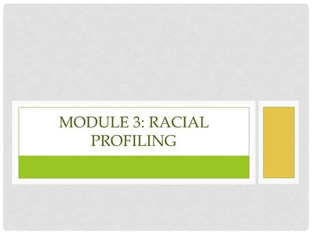 "MODULE 3: RACIAL PROFILING. GETTING READY TO READ The following article, ""Jim Crow Policing"" by Bob Herbert, was first published in the New York Times."
