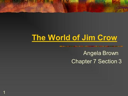 The World of Jim Crow Angela Brown Chapter 7 Section 3 1.