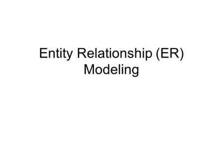 Entity Relationship (ER) Modeling. 2 In this chapter, you will learn: The main characteristics of entity relationship components How relationships between.