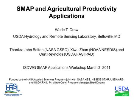 SMAP and Agricultural Productivity Applications Wade T. Crow USDA Hydrology and Remote Sensing Laboratory, Beltsville, MD Thanks: John Bolten (NASA GSFC),