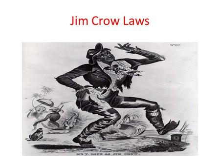 Jim Crow Laws. Jim Crow was a character in a 1828 ______________ that was made popular by a white comedian, Thomas (Daddy) Rice This song made fun of.