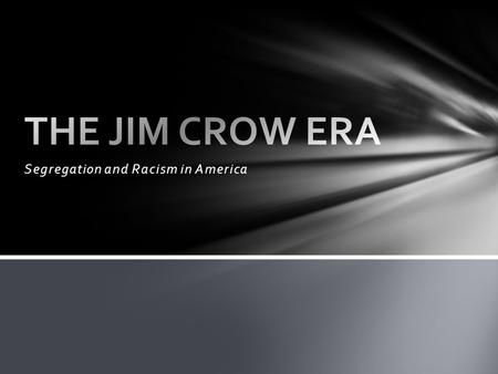 Segregation and Racism in America. Jim Crow Examples: Intermarriage: The marriage of a person of Caucasian blood with a Negro, Mongolian, Malay, or Hindu.