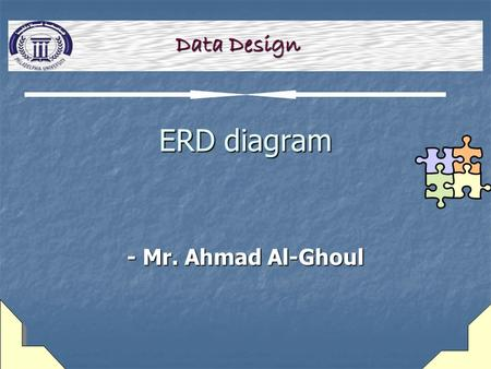 ERD diagram - Mr. Ahmad Al-Ghoul Data Design. 2 learning Objectives  Describe data relationships  Define cardinality, and use cardinality notation 