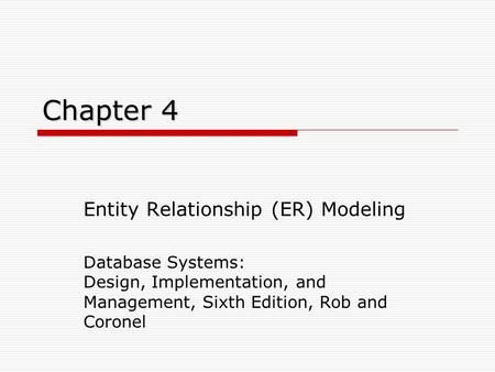 Chapter 4 Entity Relationship (ER) Modeling Database Systems: Design, Implementation, and Management, Sixth Edition, Rob and Coronel.