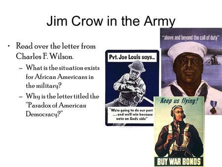 Jim Crow in the Army Read over the letter from Charles F. Wilson. –What is the situation exists for African Americans in the military? –Why is the letter.