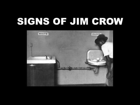 SIGNS OF JIM CROW. Jim Crow in Massachusetts Massachusetts outlawed slavery in 1781 but … The term Jim Crow Law was first used in 1841 in reference.