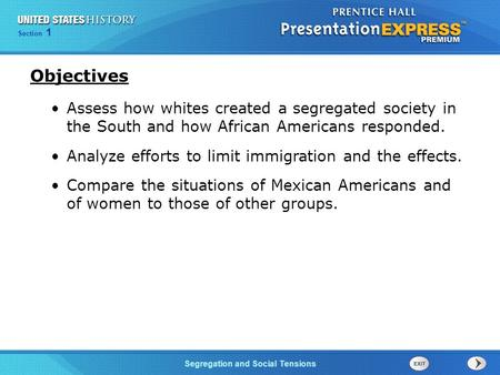 Objectives Assess how whites created a segregated society in the South and how African Americans responded. Analyze efforts to limit immigration and the.