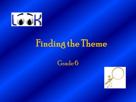 Finding the Theme Grade 6. What is the Theme? Theme = what the writer wants the reader to remember most. The theme is the underlying idea or message of.