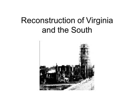 Reconstruction of Virginia and the South Reconstruction – The period following the Civil War in which Congress passed laws designed to rebuild the country.