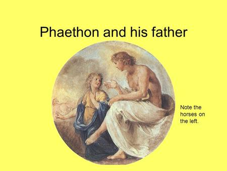 Phaethon and his father Note the horses on the left.