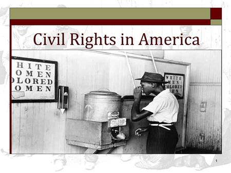 1 Civil Rights in America. 2 Vocabulary 1. Unconstitutional – breaks the rules of the constitution. 2. Segregation – separation of different groups of.