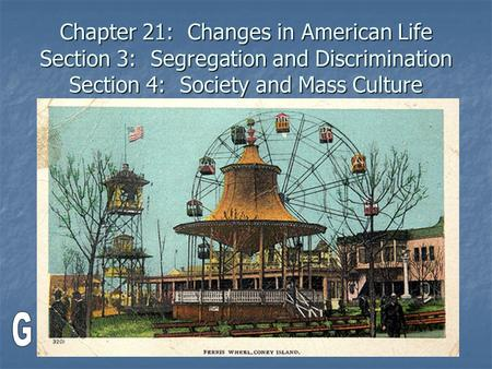 Chapter 21: Changes in American Life Section 3: Segregation and Discrimination Section 4: Society and Mass Culture.