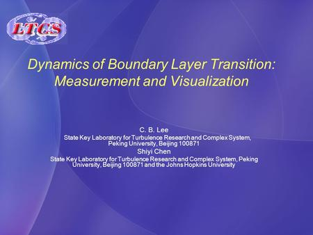 Dynamics of Boundary Layer Transition: Measurement and Visualization C. B. Lee State Key Laboratory for Turbulence Research and Complex System, Peking.
