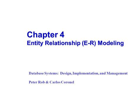 Chapter 4 Entity Relationship (E-R) Modeling Database Systems: Design, Implementation, and Management Peter Rob & Carlos Coronel.