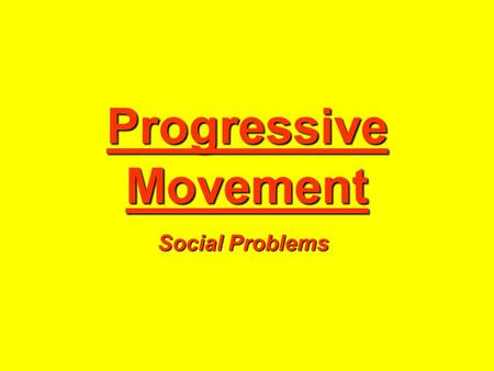 Progressive Movement Social Problems. Goals of the Progressive Movement A government controlled by the people Guaranteed economic opportunities through.