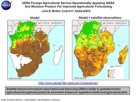 USDA Foreign Agricultural Service Operationally Applying NASA Soil Moisture Product For Improved Agricultural Forecasting John D. Bolten, Code 617, NASA.