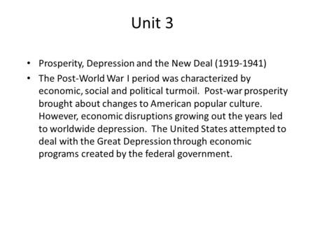 Unit 3 Prosperity, Depression and the New Deal (1919-1941) The Post-World War I period was characterized by economic, social and political turmoil. Post-war.