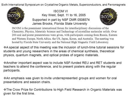 Supported in part by NSF DMR 0508574 James Brooks, Florida State University Sixth International Symposium on Crystalline Organic Metals, Superconductors,