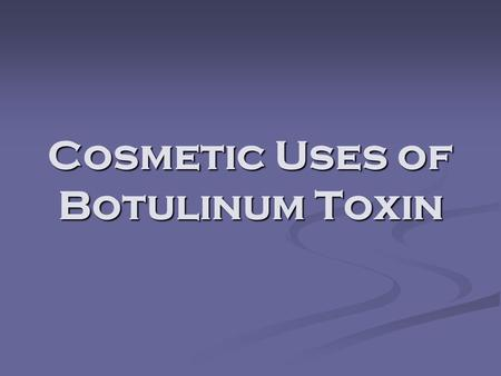 Cosmetic Uses of Botulinum Toxin. Introduction Surgical procedures continue to trend towards minimally invasive techniques. Surgical procedures continue.