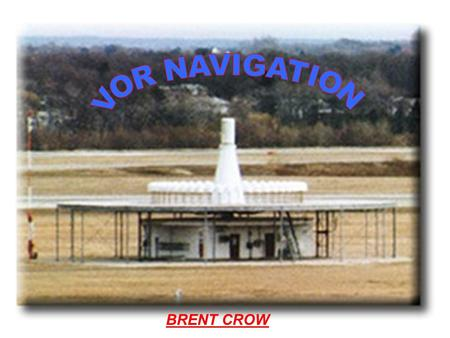 "BRENT CROW. What is VOR Navigation? Very High Frequency Omni-Directional Range Radio or VOR stations provide aircraft with a ""radial"" to follow while."