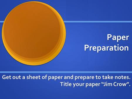 "Paper Preparation Get out a sheet of paper and prepare to take notes. Title your paper ""Jim Crow""."