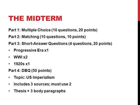 THE MIDTERM Part 1: Multiple Choice (10 questions, 20 points) Part 2: Matching (10 questions, 10 points) Part 3: Short-Answer Questions (4 questions, 20.