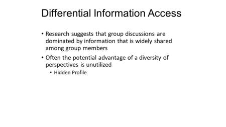 Differential Information Access Research suggests that group discussions are dominated by information that is widely shared among group members Often the.