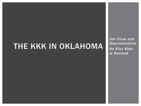 Jim Crow and Discrimination Ku Klux Klan is Revived THE KKK IN OKLAHOMA.