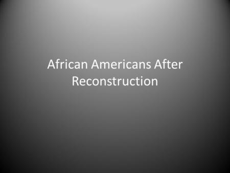African Americans After Reconstruction Frederick Douglass, 1866 The arm of the Federal government is long, but it is far too short to protect the rights.