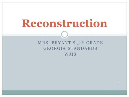 MRS. BRYANT'S 5 TH GRADE GEORGIA STANDARDS WJIS 1 Reconstruction.