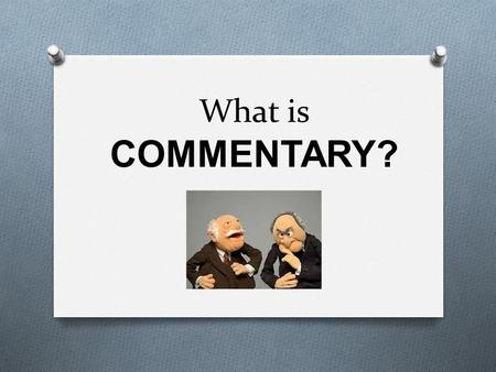 What is COMMENTARY?. C Commentary is… O above all, an explanation of why the D&E proves the argument in our thesis O after the factual, objective presentation.