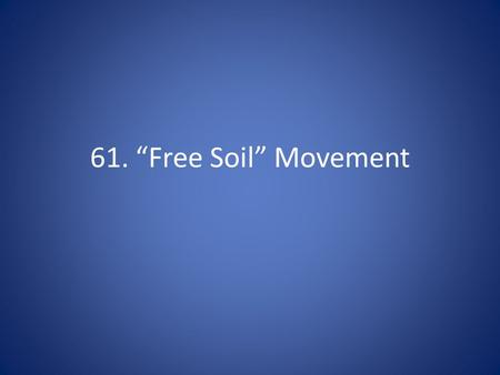 "61. ""Free Soil"" Movement. The position of Lincoln and the Republican Party that only new territories would be free states, not the ones who already had."