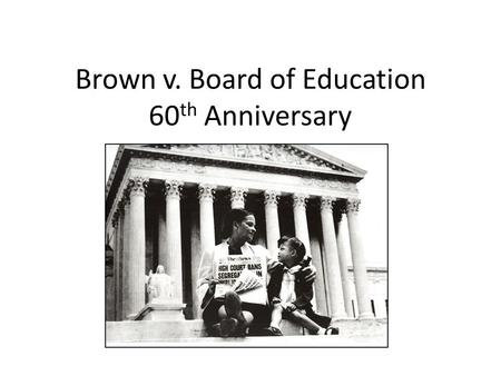 Brown v. Board of Education 60 th Anniversary. Post Civil War - Racial Tensions Still High Voting rights were restricted through polling taxes, literacy.